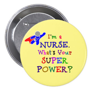 I'm a Nurse. What's Your Superpower? Pinback Button