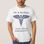 I'm A Nurse What's YOUR superpower? Shirt