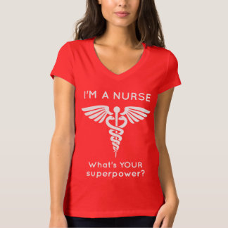 I'm A Nurse What's YOUR superpower? Tee Shirt