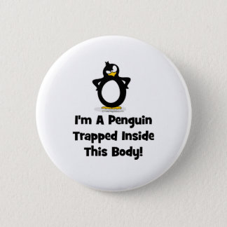 I'm a Penguin Trapped Inside This Body Pinback Button