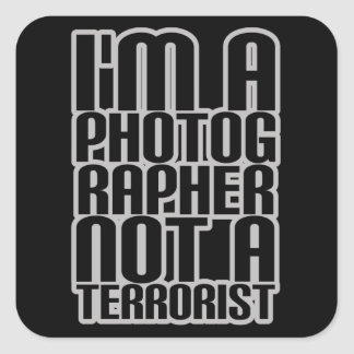 I'm A Photographer Not A Terrorist (Square) Square Sticker