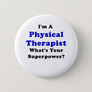 Im a Physical Therapist Whats Your Superpower Pinback Button