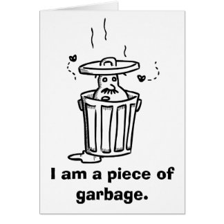 """I'm a piece of garbage"" sorry card"