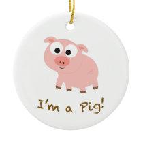 I'm A Pig Ceramic Ornament