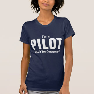 I'm a Pilot what's your superpower? T-Shirt