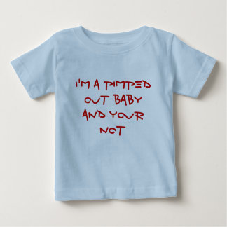 I'm a pimped out baby and your not baby T-Shirt