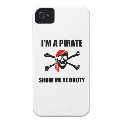 I'm A Pirate Show Me Ye Booty iPhone 4 Case