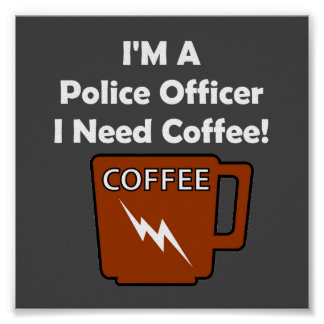 I'M A Police Officer, I Need Coffee! Poster