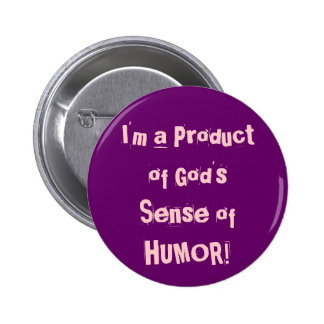 I'm a Product of God's Sense of HUMOR! Pinback Button