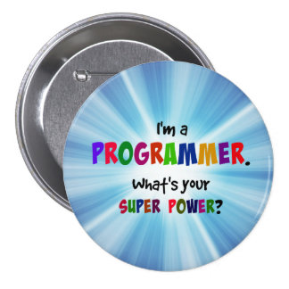I'm a Programmer. What's Your Super Power? Button