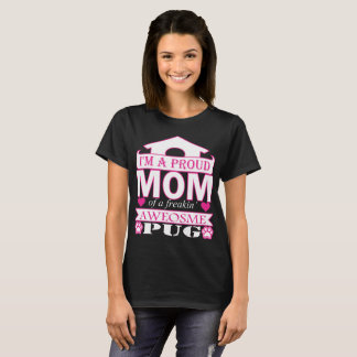 Im A Proud Mom Of Freaking Awesome Pug T-Shirt