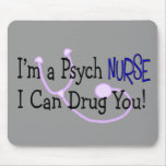 I'm a Psych Nurse, I Can Drug You! Mouse Pad