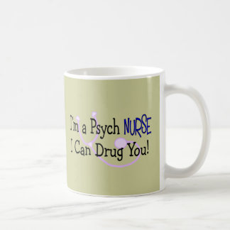 I'm a Psych Nurse, I Can Drug You! Mugs
