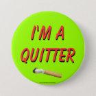 I'm A Quitter Pinback Button