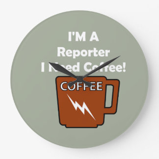 I'M A Reporter, I Need Coffee! Large Clock