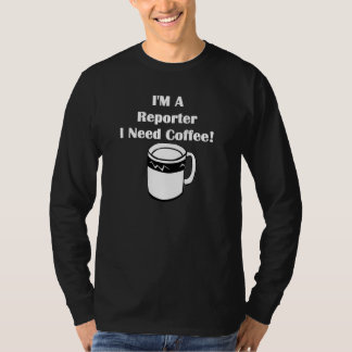 I'M A Reporter, I Need Coffee! T-Shirt