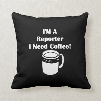 I'M A Reporter, I Need Coffee! Throw Pillow