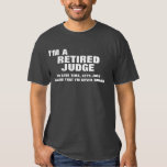 I'm a Retired Judge To Save Time T-Shirt
