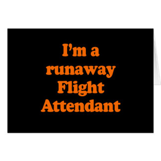 I'M A RUNAWAY FLIGHT ATTENDANT GREETING CARD
