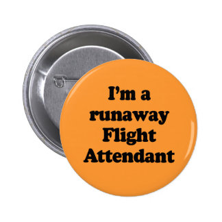 I'm a runaway flight attendant pinback button