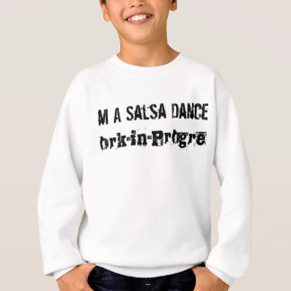 I'm a salsa dancer work in progress sweatshirt