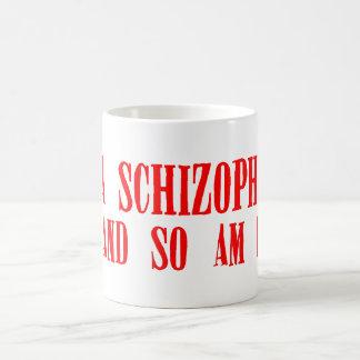 I'm a schizophrenic and so am I. Classic White Coffee Mug