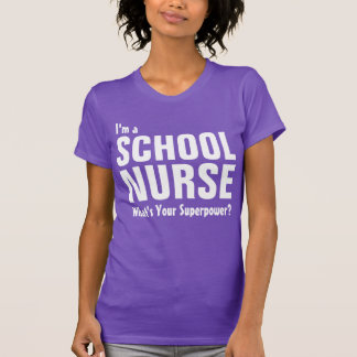 I'm a School Nurse what's your superpower? T-Shirt