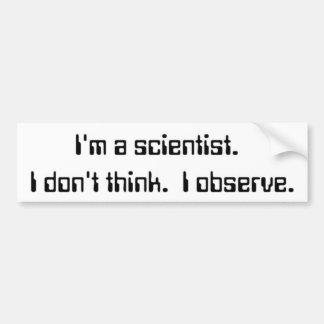 I'm a scientist. bumper sticker
