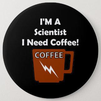 I'M A Scientist, I Need Coffee! Pinback Button