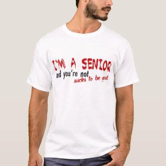 I'm A Senior, Sucks To Be You T-Shirt