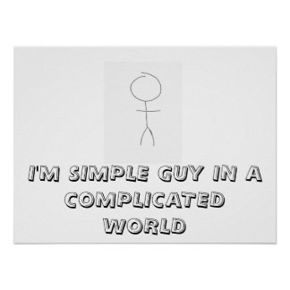 I'm a simple guy in a complicated world poster