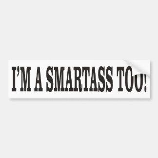 I'M A SMARTASS, TOO! BUMPER STICKER