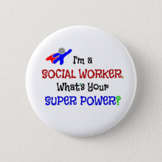 I'm a Social Worker. What's Your Super Power? Pinback Button