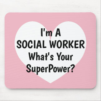 I'm a social worker whats your superpower mousepad