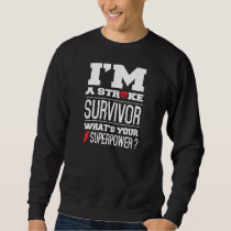 I'm A Stroke Survivor. What's Your Superpower? Sweatshirt