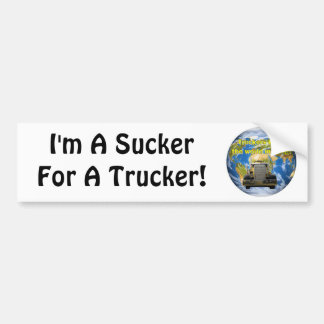 I'm A Sucker For A Trucker! Bumper Sticker