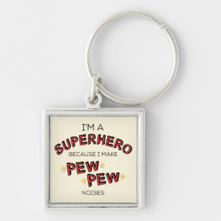 I'm A Superhero Because I Make PEW PEW Noises Silver-Colored Square Keychain
