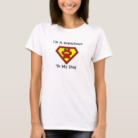 I'm a Superhero To My Dog T-Shirt