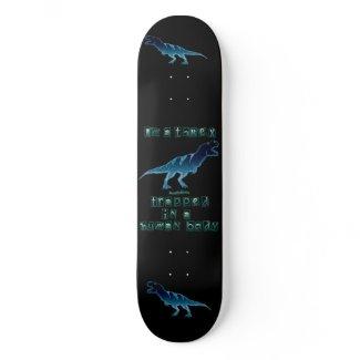 I'm a T-Rex skateboard