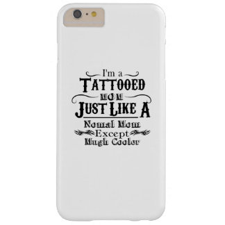 I'm a Tattooed Mom , tattoo mom Gift Barely There iPhone 6 Plus Case