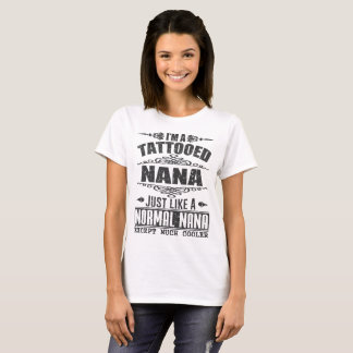 I'M A TATTOOED NANA JUST LIKE A NORMAL NANA T-Shirt