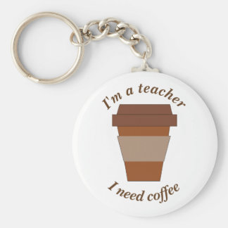 I'm a Teacher. I Need Coffee. Keychain
