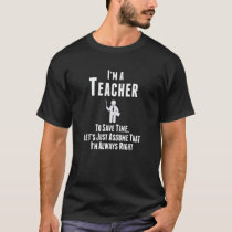 I'M A TEACHER .. I'M ALWAYS RIGHT T-SHIRT