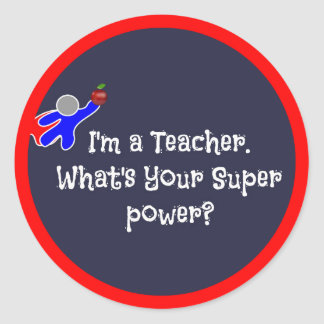 I'm a Teacher--teacher humor Classic Round Sticker