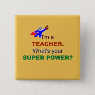 I'm a Teacher. What's Your Super Power? Button