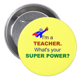 I'm a Teacher. What's Your Super Power? Pinback Button