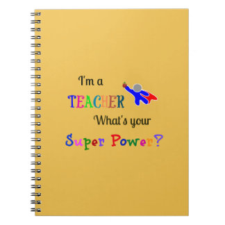 I'm a Teacher. What's Your Super Power? Spiral Notebook