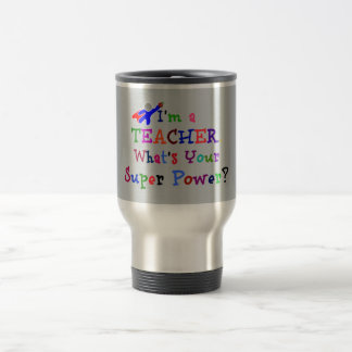 """I'm a Teacher. What's Your Super Power?"" Travel Mug"