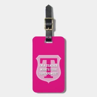 I'm a teacher what's your superpower luggage tags