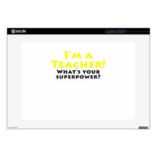 Im a Teacher Whats your Superpower Skin For Laptop